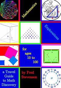 Mathematics Explorations for Ages 10 to 100: A Travel Guide to Math Discovery