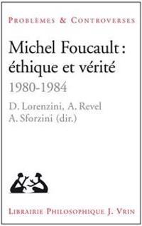 Michel Foucault: Ethique Et Verite: 1980-1984