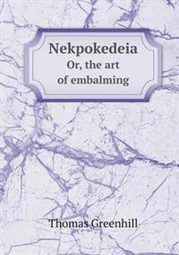 Nekpokedeia Or, the Art of Embalming