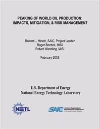Peaking of World Oil Production: Impacts, Mitigation, & Risk Management