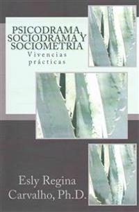 Psicodrama, Sociodrama y Sociometria: Vivencias Practicas