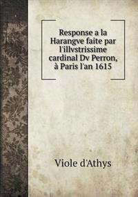 Response a la Harangve Faite Par L'Illvstrissime Cardinal DV Perron, a Paris L'An 1615