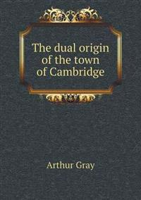 The Dual Origin of the Town of Cambridge