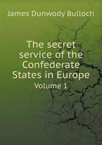 The Secret Service of the Confederate States in Europe Volume 1