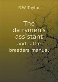 The Dairymen's Assistant and Cattle Breeders' Manual