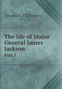 The Life of Major General James Jackson Part 1