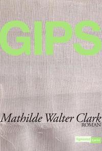 Gips - Mathilde Walter Clark pdf epub