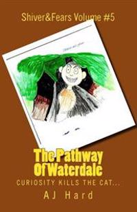 The Pathway of Waterdale: Curiosity Kills the Cat...