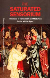 The Saturated Sensorium: Principles of Perception and Mediation in the Middle Ages