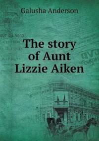 The Story of Aunt Lizzie Aiken