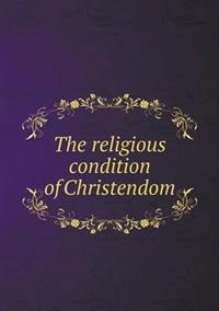 The Religious Condition of Christendom