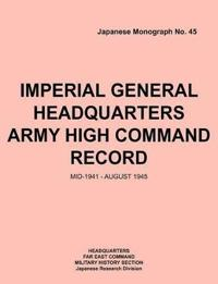 Imperial General Headquarters Army High Command Record, Mid-1941 - August 1945