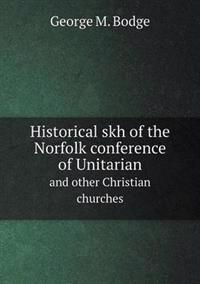 Historical Skh of the Norfolk Conference of Unitarian and Other Christian Churches