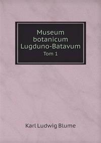 Museum Botanicum Lugduno-Batavum Tom 1