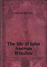 The Life of John Ancrum Winslow