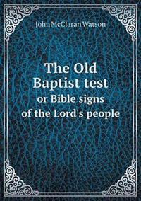 The Old Baptist Test or Bible Signs of the Lord's People