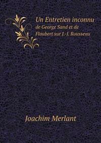Un Entretien Inconnu de George Sand Et de Flaubert Sur J.-J. Rousseau