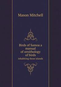 Birds of Samoa a Manual of Ornithology of Birds Inhabiting These Islands