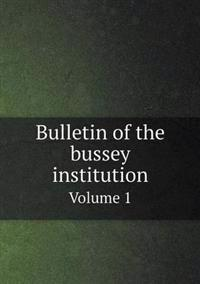 Bulletin of the Bussey Institution Volume 1