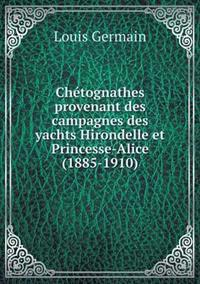 Chetognathes Provenant Des Campagnes Des Yachts Hirondelle Et Princesse-Alice (1885-1910)