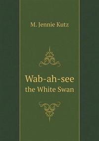 Wab-Ah-See the White Swan