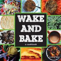 Wake & Bake: A Cookbook