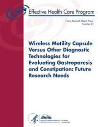 Wireless Motility Capsule Versus Other Diagnostic Technologies for Evaluating Gastroparesis and Constipation: Future Research Needs: Future Research N