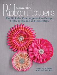 Creating ribbon flowers - the nicholas kniel approach to design, style, tec