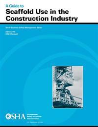 A Guide to Scaffold Use in the Construction Industry: OSHA 3150 2002 (Revised)
