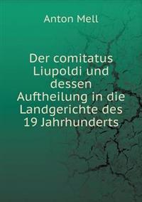 Der Comitatus Liupoldi Und Dessen Auftheilung in Die Landgerichte Des 19 Jahrhunderts
