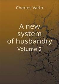 A New System of Husbandry Volume 2