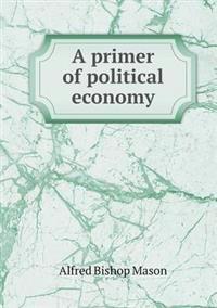 A Primer of Political Economy