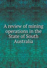 A Review of Mining Operations in the State of South Australia