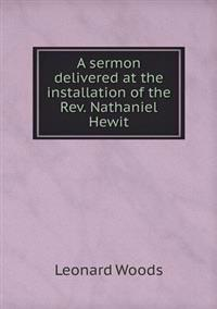 A Sermon Delivered at the Installation of the REV. Nathaniel Hewit