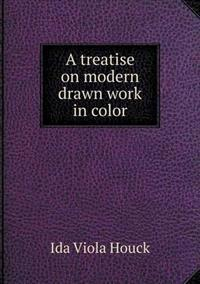 A Treatise on Modern Drawn Work in Color