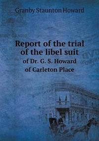 Report of the Trial of the Libel Suit of Dr. G. S. Howard of Carleton Place