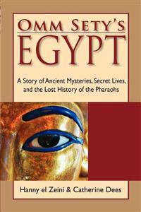 Omm Sety's Egypt: A Story of Ancient Mysteries, Secret Lives, and the Lost History of the Pharaohs