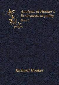 Analysis of Hooker's Ecclesiastical Polity Book 5