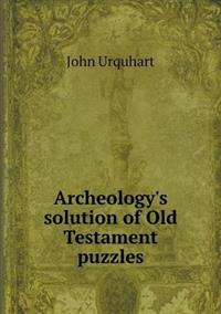 Archeology's Solution of Old Testament Puzzles