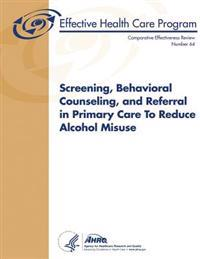 Screening, Behavioral Counseling, and Referral in Primary Care to Reduce Alcohol Misuse: Comparative Effectiveness Review Number 64