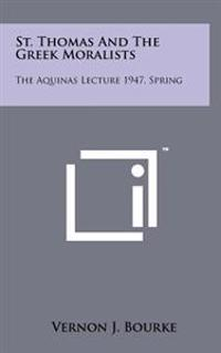 St. Thomas and the Greek Moralists: The Aquinas Lecture 1947, Spring