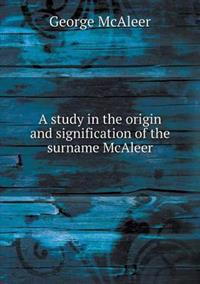A Study in the Origin and Signification of the Surname McAleer