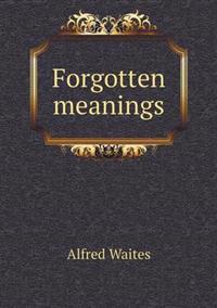 Forgotten Meanings