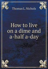 How to Live on a Dime and A-Half A-Day