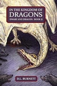 In the Kingdom of Dragons: Dwarf and Dragon: An Epic Fantasy Adventure Series