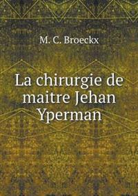 La Chirurgie de Maitre Jehan Yperman