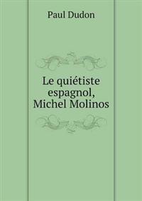 Le Quietiste Espagnol, Michel Molinos