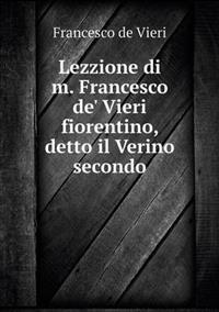 Lezzione Di M. Francesco de' Vieri Fiorentino, Detto Il Verino Secondo