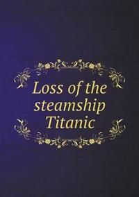 Loss of the Steamship Titanic