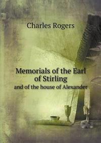 Memorials of the Earl of Stirling and of the House of Alexander